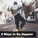 SS 132: 5 Ways to Be Happier