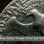 Real Estate Trumps Silver and Gold